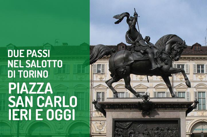 Due passi nel salotto di Torino: Piazza San Carlo ieri e oggi